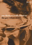 You Think You Really Know Me: The Gary Wilson Story (2005)