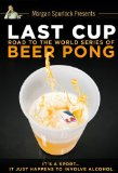 Last Cup: The Road to the World Series of Beer Pong
